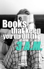 Books that keep you up until 3 A.M. by cocnut