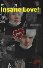 BTS// Insane Love ff by Bts_Yoongi_Fangirl