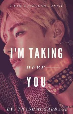 I'm taking over you | Taehyung x Reader by TrashMcGarbage