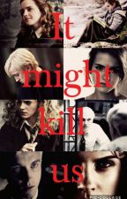 It might kill us ~Dramione by Bettylein_