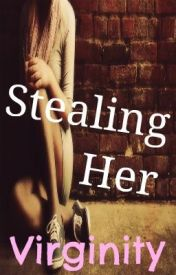 Stealing Her Virginity by casarela