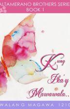 Kung Ika'y Mawawala [complete!!!] by walangmagawa1210