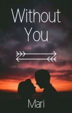 Without You  by marixmac