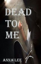 Dead To Me by AnnaLovelee