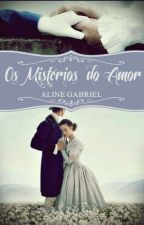 Os Mistérios do Amor by Alinegabriel20