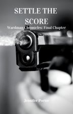 Settle the Score - Wardman Chronicles: Final Chapter by angelusanimi27