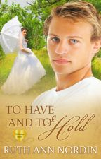 To Have And To Hold (Nebraska Series: Book 7) by ruthannnordin