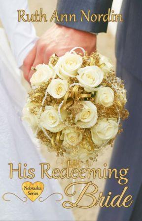 His Redeeming Bride (Nebraska Series: Book 8) by ruthannnordin