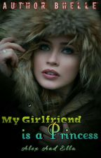 My Girlfriend is A Princess COMPLETED by Authorbhel
