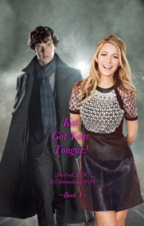 Kat Got Your Tongue? (Sherlock X OC) ~BOOK 1~ by Immortality4646