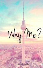 Why me? by Caity46