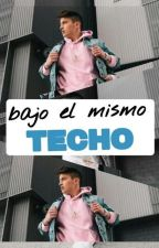 Bajo El Mismo Techo (Bytarifa  y Tu) by Karla_Lopez-12