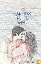 100 Maneiras de te amar... by Nanahsecret