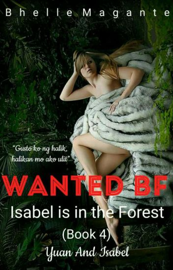 Wanted BF ( book 4 ) isabel is in the Forest 'COMPLETED'