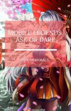 Mobile Legends Ask Or Dare!!! by MaskedHorace