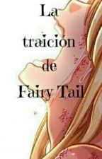 La traición de Fairy Tail. by Nancy-Scarlet