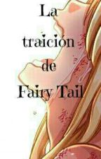 La traición de Fairy Tail. by Nancy-Scarlet