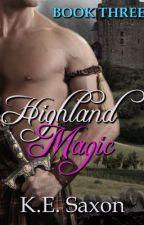 HIGHLAND MAGIC (BOOK THREE) (HIGHLANDS TRILOGY) by KESaxon