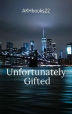 Unfortunately Gifted  by AKHbooks22