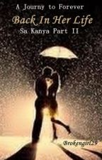 Back In Her Life (A Journey to Forever) - Sa Kanya Part2 by brokengirl_29
