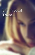 Life In Local Trains.... by Rohbis