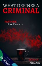 What Defines a Criminal - Part One: The Knights by Jamfox94