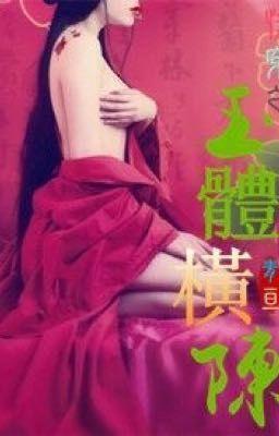 [Mau xuyên] Ngọc thể ngang dọc (Cao H) - Thanh Tuyên