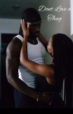 Don't Love a Thug by bbycandyyyyyy