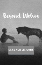 Beyond Wolves by Exxcaliber_Guns