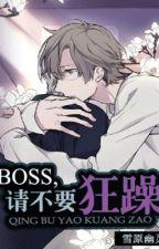 Boss, xin đừng nóng nảy - Tuyết Nguyên U Linh by hanxiayue2012