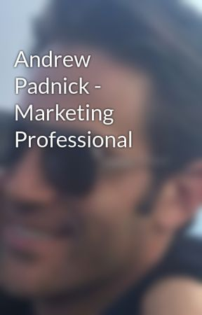 Andrew Padnick - Marketing Professional by AndrewPadnick