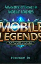 •Adventures Of Heroes In MOBILE LEGENDS• by NotSoOrdinaryFangurl