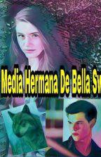 La Media Hermana De Bella Swan by AtheneaGreyCullen