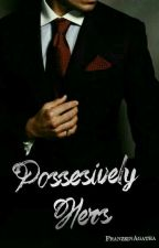 Possesively Hers by FranzeinAgatha