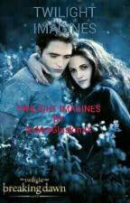 Twilight Imagines  by XxMarkosGirlxX