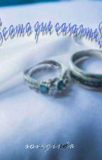 ¡¿cómo que casarme?!(Completa) by SomgirDr