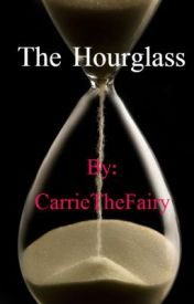 The Hourglass (UNEDITED) by CarrieTheFairy