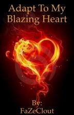 Adapt To My Blazing Heart by FaZeClout