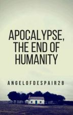 Apocalypse, The End Of Humanity by angelofdespair28