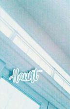 "H  A  U  N  T | Revising | ""slowest"" updates by winkingpinkPiggy"