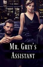 Mr. Grey's Assistant - Fifty Shades Fanfiction by CHRISTIANGREYs