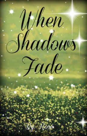 When Shadows Fade by memorylane