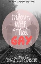 Inlove With That Gay by MaknaeMarie