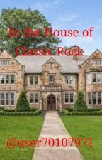 In the House of Classic Rock by user70107971