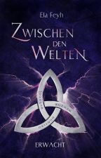 Zwischen den Welten - Erwacht XXL-Leseprobe by Ela_Feyh