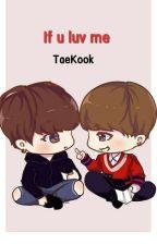 If u luv me (TaeKook) by EpcTaeTae