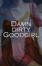 Damn dirty Goodgirl by 4yourmoment