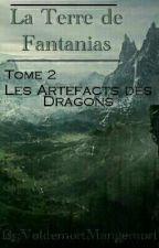 La Terre de Fantanias, Tome 2 : Les Artefacts des Dragons by VoldemortMangemort