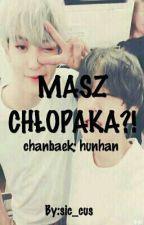 MASZ CHŁOPAKA?! chanbaek; hunhan by sic_cus