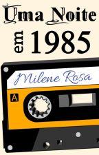 Uma Noite em 1985 by milenerosa4